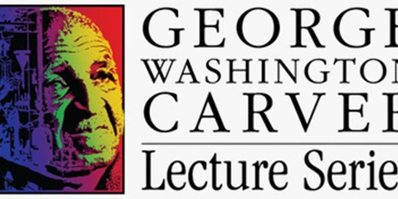 GEORGE WASHINGTON CARVER LECTURE SERIES