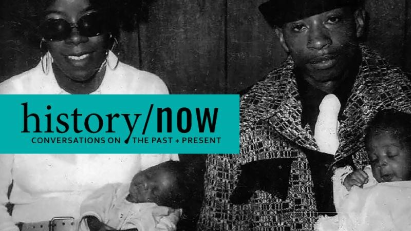 HISTORY/NOW: CONVERSATIONS ON THE PAST & PRESENT