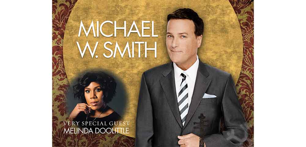 MICHAEL W. SMITH WITH SPECIAL GUEST MELINDA DOOLITTLE