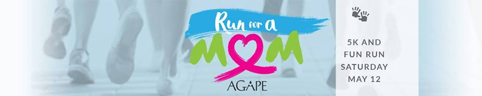 Agape's Run for a Mom 5K and Fun Run